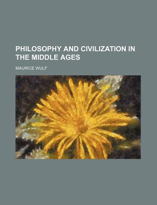 Philosophy and Civilization in the Middle Ages, Maurice Wulf