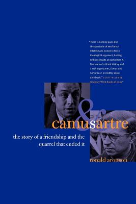 Camus and Sartre: The Story of a Friendship and the Quarrel that Ended It, Ronald Aronson