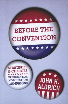 Image for Before the Convention: Strategies and Choices in Presidential Nomination Campaigns
