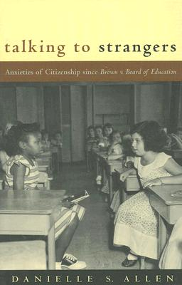 Image for Talking to Strangers: Anxieties of Citizenship since Brown v. Board of Education