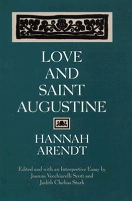 Love and Saint Augustine, Arendt, Hannah