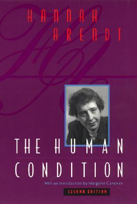 The Human Condition, 2nd Edition, Arendt, Hannah