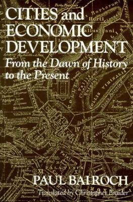 Cities and Economic Development: From the Dawn of History to the Present, Bairoch, Paul