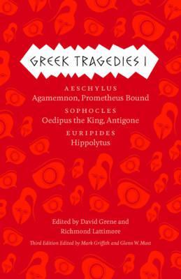 Image for Greek Tragedies 1: Aeschylus: Agamemnon, Prometheus Bound; Sophocles: Oedipus the King, Antigone; Euripides: Hippolytus (Volume 1)
