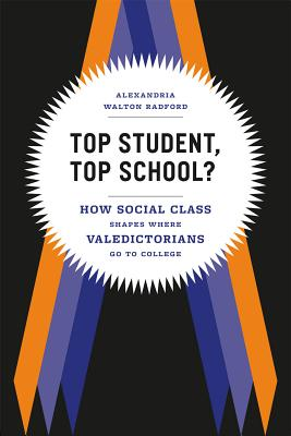 Image for Top Student, Top School?: How Social Class Shapes Where Valedictorians Go to College