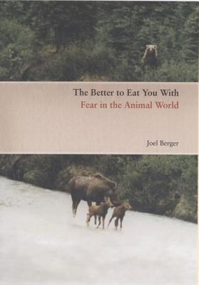 Image for The Better to Eat You With: Fear in the Animal World