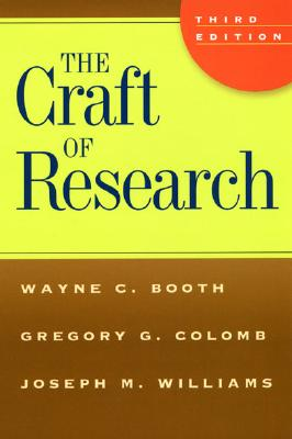 The Craft of Research, Third Edition (Chicago Guides to Writing, Editing, and Publishing), Booth, Wayne C.; Colomb, Gregory G.; Williams, Joseph M.
