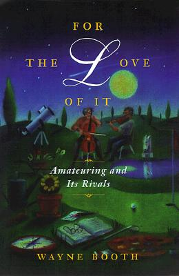 For the Love of It: Amateuring and Its Rivals, Booth, Wayne C.