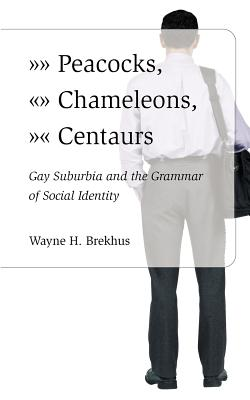 Image for Peacocks, Chameleons, Centaurs and Gay Suburbia and the Grammar of Social Identity