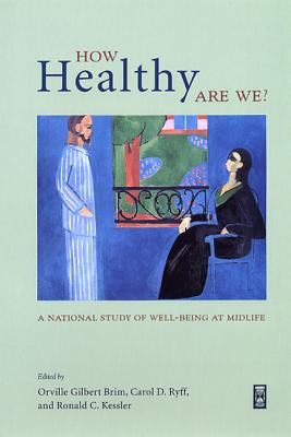 How Healthy Are We?: A National Study of Well-Being at Midlife (The John D. and Catherine T. MacArthur Foundation Series on Mental Health and De)