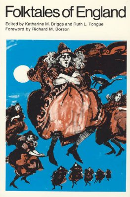 Folktales of England, Briggs, Katharine M. and Ruth L. Tongue, editors
