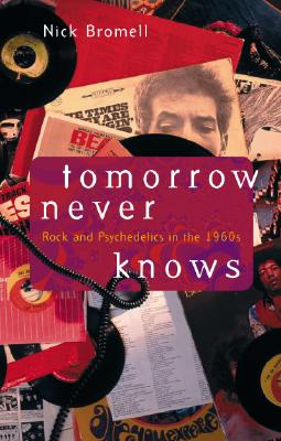 Image for Tomorrow Never Knows: Rock and Psychedelics in the 1960s