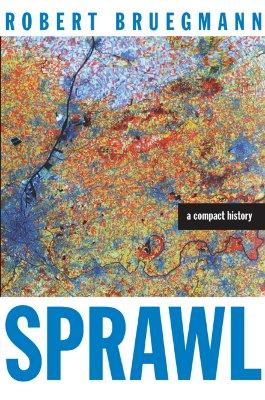 Sprawl: A Compact History, Bruegmann, Robert