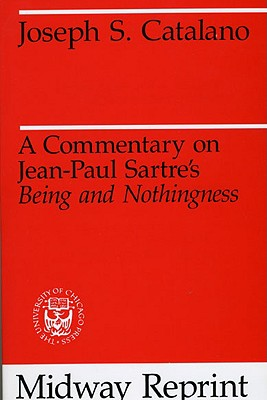 """A Commentary on Jean-Paul Sartre's """"Being and Nothingness"""", Catalano, Joseph S."""
