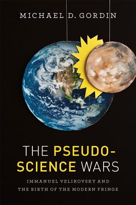 Image for The Pseudoscience Wars: Immanuel Velikovsky and the Birth of the Modern Fringe