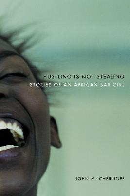 Image for Hustling Is Not Stealing: Stories of an African Bar Girl