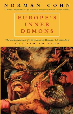 Europe's Inner Demons: The Demonization of Christians in Medieval Christendom, Cohn, Norman