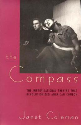 Image for The Compass: The Improvisational Theatre that Revolutionized American Comedy (Centennial Publications of the University of Chicago Press)