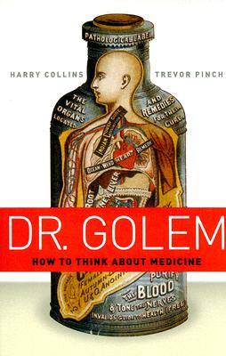 Dr. Golem: How to Think about Medicine, Collins, Harry; Pinch, Trevor