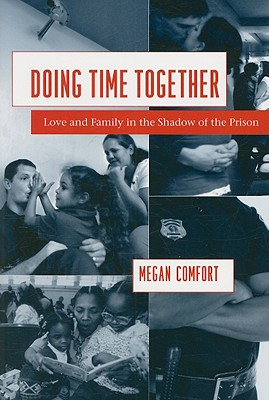Doing Time Together: Love and Family in the Shadow of the Prison, Comfort, Megan