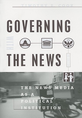 Image for GOVERNING WITH THE NEWS THE NEWS MEDIA AS A POLITICAL INSTITUTION
