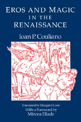 EROS AND MAGIC IN THE RENAISSANCE, IOAN P. CULIANU