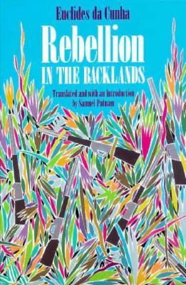 Rebellion in the Backlands (Os Sertoes ), da Cunha, Euclides