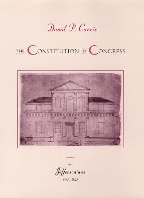 The Constitution in Congress: The Jeffersonians, 1801-1829, Currie, David P.