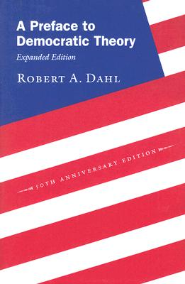A Preface to Democratic Theory, Expanded Edition, Dahl, Robert A.