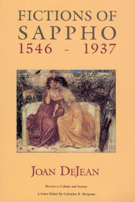 Fictions of Sappho, 1546-1937 [Women in Culture and Society series], Dejean, Joan