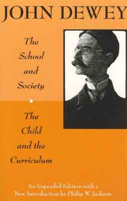 The School and Society and The Child and the Curriculum (Centennial Publications of The University of Chicago Press), John Dewey