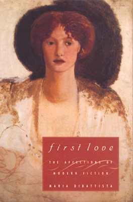 First Love: The Affections of Modern Fiction, DiBattista, Maria