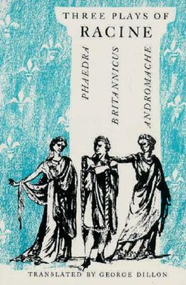 Three Plays of Racine: Phaedra, Andromache, and Brittanicus (Phoenix Books), Jean Baptiste Racine