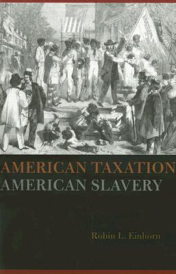 American Taxation, American Slavery, Einhorn, Robin L.