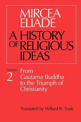 Image for A History of Religious Ideas, Vol. 2: From Gautama Buddha to the Triumph of Christianity