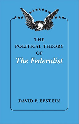 The Political Theory of The Federalist, Epstein, David F.