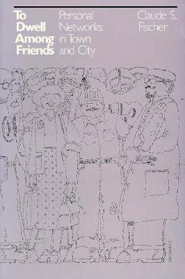 Image for To Dwell among Friends: Personal Networks in Town and City