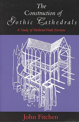 Image for The Construction of Gothic Cathedrals: A Study of Medieval Vault Erection