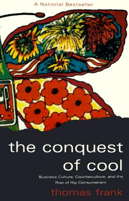 The Conquest of Cool: Business Culture, Counterculture, and the Rise of Hip Consumerism, Frank, Thomas
