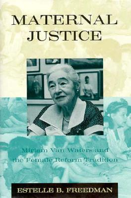 Image for MATERNAL JUSTICE MIRIAM VAN WATERS AND THE FEMALE REFORM TRADITION