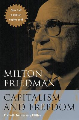 Capitalism and Freedom: Fortieth Anniversary Edition, Friedman, Milton