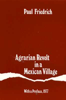 Agrarian Revolt in a Mexican Village, Paul Friedrich