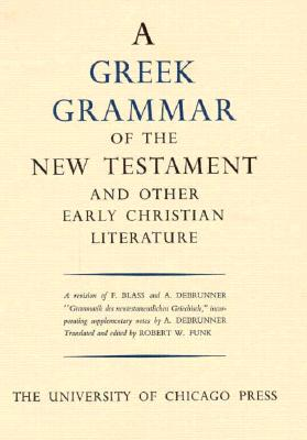 The Greek Grammar of the New Testament and Other Early Christian Literature, Funk, Robert W.