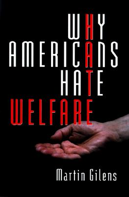 Why Americans Hate Welfare: Race, Media, and the Politics of Antipoverty Policy (Studies in Communication, Media, and Public Opinion), Gilens, Martin