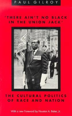 Image for 'There Ain't no Black in the Union Jack': The Cultural Politics of Race and Nation (Black Literature and Culture)