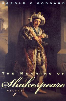 The Meaning of Shakespeare, Volume 1 (Phoenix Books), Goddard, Harold C.