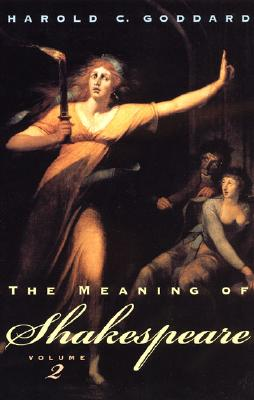 The Meaning of Shakespeare (Volume 2), Goddard, Harold C.