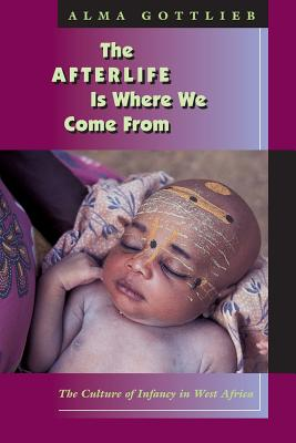 Image for The Afterlife Is Where We Come From: The Culture of Infancy in West Africa