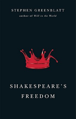 Shakespeare's Freedom (The Rice University Campbell Lectures), Greenblatt, Stephen