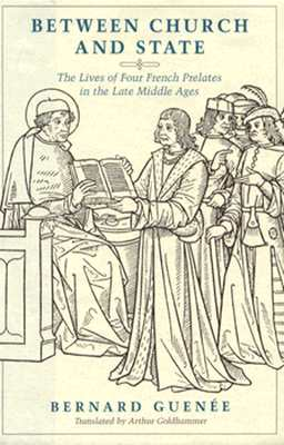 Image for Between Church and State: The Lives of Four French Prelates in the Late Middle Ages